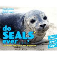 Do Seals Ever . . . ? by Hodgkins, Fran; Leggitt, Marjorie, 9781608934676