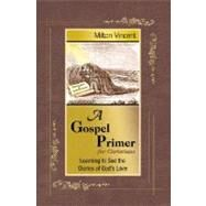 A Gospel Primer for Christians: Learning to See the Glories of God's Love by Vincent, Milton, 9781885904676