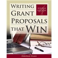 Writing Grant Proposals That Win by Ward, Deborah, 9781449604677