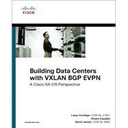 Building Data Centers with VXLAN BGP EVPN A Cisco NX-OS Perspective by Krattiger, Lukas; Kapadia, Shyam; Jansen, David, 9781587144677