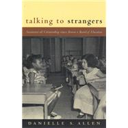 Talking to Strangers: Anxieties of Citizenship Since Brown V. Board of Education by Allen, Danielle S., 9780226014678