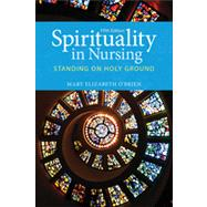Spirituality in Nursing: Standing on Holy Ground by O'Brien, Mary Elizabeth, 9781449694678