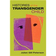 Histories of the Transgender Child by Gill-peterson, Julian, 9781517904678