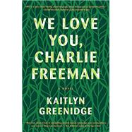 We Love You, Charlie Freeman by Greenidge, Kaitlyn, 9781616204679