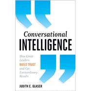 Conversational Intelligence: How Great Leaders Build Trust and Get Extraordinary Results by Glaser,Judith, 9781937134679