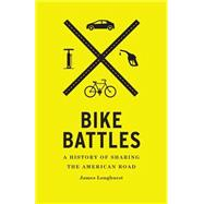 Bike Battles: A History of Sharing the American Road by Longhurst, James, 9780295994680