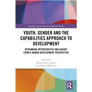 Youth, Gender and the Capabilities Approach to Development: Rethinking Opportunities and Agency from a Human Development Perspective by Lopez-Fogues; Aurora, 9781138234680