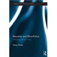 Education and Ethno-Politics: Defending Identity in Iraq by Shanks; Kelsey, 9781138854680