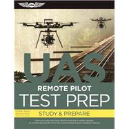 Remote Pilot Test Prep ? UAS Study & Prepare: Pass your test and know what is essential to safely operate an unmanned aircraft ? from the most trusted source in aviation training by Unknown, 9781619544680