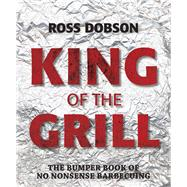 King of the Grill by Dobson, Ross, 9781743364680