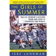 The Girls of Summer: The U.S. Women's Soccer Team and How It Changed the World by Longman, Jere, 9780060934682