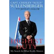 Highest Duty : My Search for What Really Matters by Sullenberger, Chesley B., 9780061924682