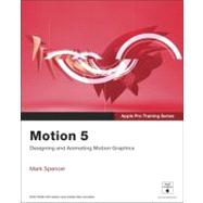 Apple Pro Training Series Motion 5 by Spencer, Mark, 9780321774682