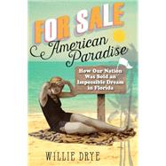 For Sale - American Paradise: How Our Nation Was Sold an Impossible Dream in Florida by Drye, Willie, 9780762794683