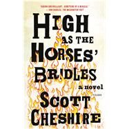 High as the Horses' Bridles A Novel by Cheshire, Scott, 9781250074683