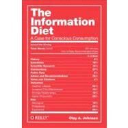 The Information Diet: A Case for Conscious Consumption by Johnson, Clay A., 9781449304683