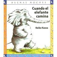 Cuando el elefante camina/ When the Elephant Walks by Kasza, Keiko, 9789580494683