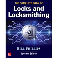 The Complete Book of Locks and Locksmithing, Seventh Edition by Phillips, Bill, 9781259834684