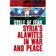 Cycle of Fear Syria's Alawites in War and Peace by Goldsmith, Leon, 9781849044684