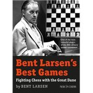 Bent Larsen's Best Games by Larsen, Bent, 9789056914684