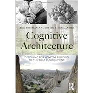 Cognitive Architecture: Designing for How We Respond to the Built Environment by Sussman; Ann, 9780415724685