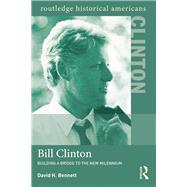Bill Clinton: Building a Bridge to the New Millennium by Bennett; David H., 9780415894685