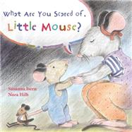 What Are You Scared of Little Mouse? by Isern, Susanna; Hilb, Nora; Brokenbrow, Jon, 9788415784685