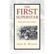 First Superstar : Bareknuckles: John L. Sullivan by WEIAND GARY K, 9781425754686