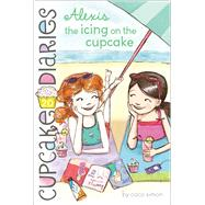 Alexis the Icing on the Cupcake by Simon, Coco, 9781481404686