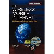 The Wireless Mobile Internet Architectures, Protocols and Services