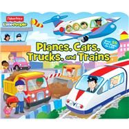 Fisher-Price Little People Planes, Cars, Trucks and Trains! by Fisher-Price Little People, 9780794434687