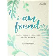 I Am Found Quitting the Game of Hide and Seek with God and Others by Dingman, Laura, 9780802414687