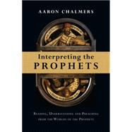 Interpreting the Prophets by Chalmers, Aaron, 9780830824687