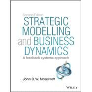 Strategic Modelling and Business Dynamics + Website: A Feedback Systems Approach by Morecroft, John, 9781118844687