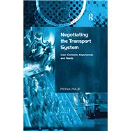 Negotiating the Transport System: User Contexts, Experiences and Needs by RajT,Fiona, 9781138264687