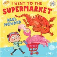 I Went to the Supermarket by Howard, Paul, 9781408844687