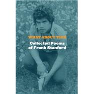 What About This: Collected Poems of Frank Stanford by Stanford, Frank, 9781556594687