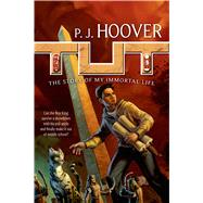 Tut: The Story of My Immortal Life by Hoover, P. J., 9780765334688