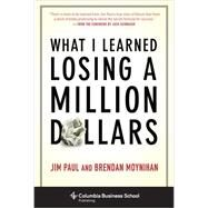 What I Learned Losing a Million Dollars by Paul, Jim; Moynihan, Brendan; Schwager, Jack, 9780231164689