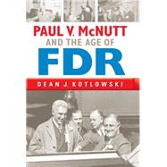 Paul V. Mcnutt and the Age of FDR by Kotlowski, Dean J., 9780253014689