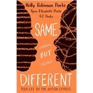 Same But Different: Teen Life on the Autism Express by Peete, Holly Robinson; Peete, Ryan Elizabeth; Peete, RJ, 9780545094689