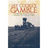 Jay Cooke's Gamble by Lubetkin, M. John, 9780806144689