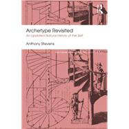 Archetype Revisited: An Updated Natural History of the Self by Stevens; Anthony, 9781138824690