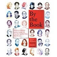 By the Book Writers on Literature and the Literary Life from The New York Times Book Review by Paul, Pamela; Turow, Scott, 9781250074690