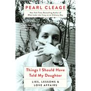 Things I Should Have Told My Daughter Lies, Lessons, & Love Affairs by Cleage, Pearl, 9781451664690