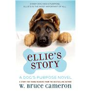 Ellie's Story A Dog's Purpose Novel by Cameron, W. Bruce, 9780765374691