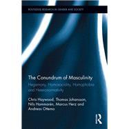 The Conundrum of Masculinity: Hegemony, Homosociality, Homophobia and Heteronormativity by Haywood; Chris, 9781138674691