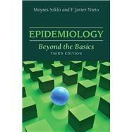 Epidemiology: Beond the Basics by Szklo, Moyses, M.D.; Nieto, F. Javier, M.D., Ph.D., 9781449604691