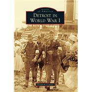 Detroit in World War I by Clemens, Elizabeth, 9781467114691