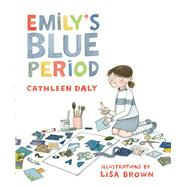 Emily's Blue Period by Daly, Cathleen; Brown, Lisa, 9781596434691